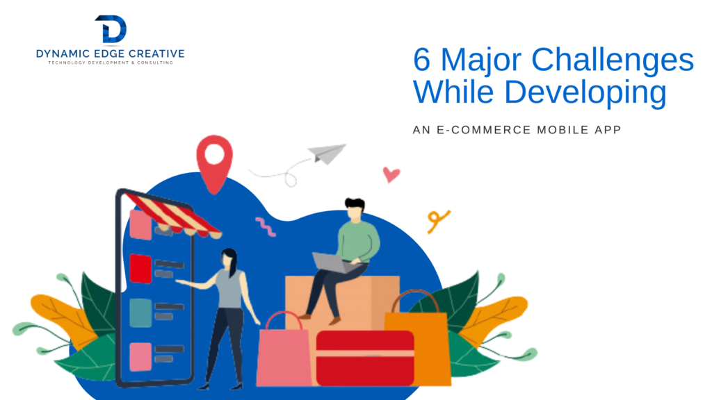 Top 6 Key Challenges in Developing E-Commerce Mobile Application